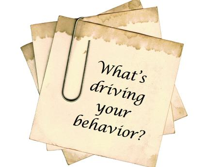 What's driving your behavior?